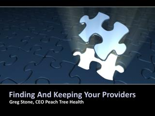 Finding And Keeping Your Providers