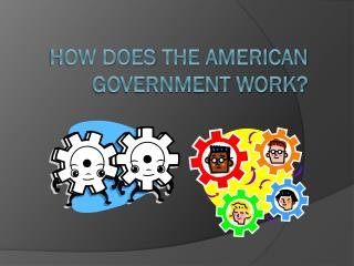 How does  the  American  government work?