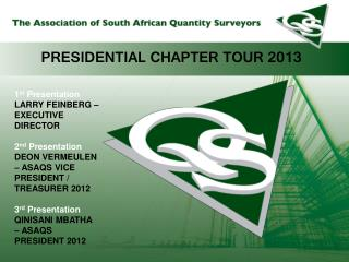 1 st  Presentation LARRY FEINBERG – EXECUTIVE DIRECTOR 2 nd  Presentation DEON  VERMEULEN –  ASAQS VICE  PRESIDENT /