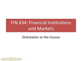 FIN 634: Financial Institutions and Markets