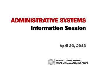 ADMINISTRATIVE SYSTEMS Information Session April 23, 2013