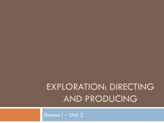 Exploration: Directing and producing