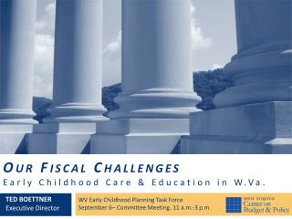 Our Fiscal Challenges  Early Childhood Care & Education in W.Va.
