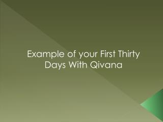 Example of your First Thirty Days With Qivana