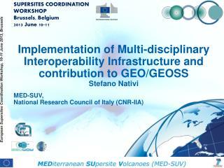 Implementation of Multi-disciplinary Interoperability Infrastructure and contribution to GEO/GEOSS  Stefano Nativi