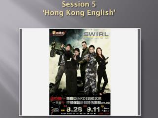 Session  5 ' Hong Kong English'