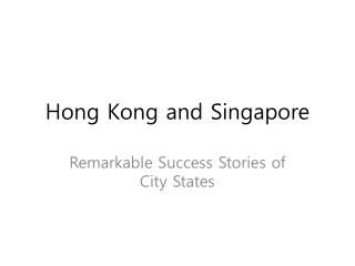 Hong Kong and Singapore