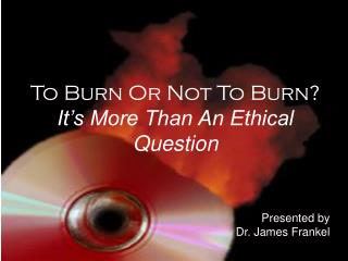 to burn or not to burn it s more than an ethical question