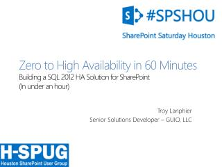 Zero to High Availability in 60 Minutes Building a SQL 2012 HA Solution for SharePoint (In under an hour )