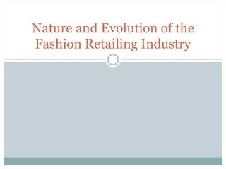 Nature and Evolution of the Fashion Retailing Industry