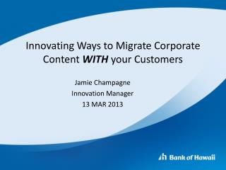 Innovating Ways to Migrate Corporate Content  WITH  your Customers