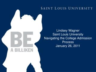 Lindsey Wagner Saint Louis University Navigating the College Admission Process January 26, 2011