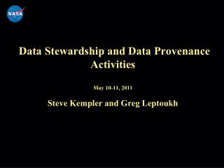 Data Stewardship and Data Provenance Activities May 10-11, 2011 Steve Kempler and Greg Leptoukh