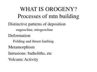 WHAT IS OROGENY? Processes of mtn building