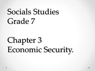 Socials Studies               Grade 7 Chapter 3  Economic Security.