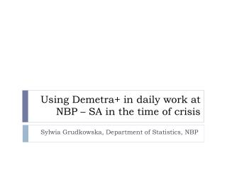 Using Demetra+ in daily work at NBP – SA in the time of crisis