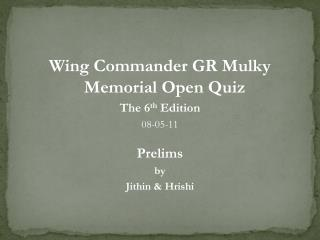 Wing Commander GR  Mulky  Memorial Open Quiz The 6 th  Edition 08-05-11 Prelims by Jithin  &  Hrishi