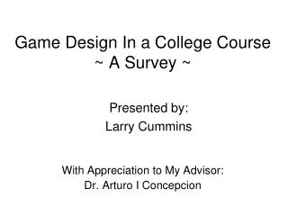 Game Design In a College Course ~ A Survey ~