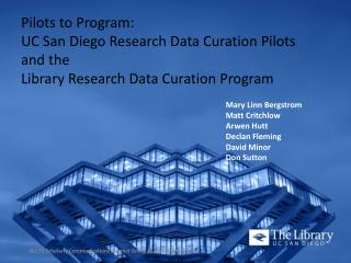 Pilots to Program:  UC  San Diego Research Data Curation Pilots  and  the  Library  Research Data Curation Program