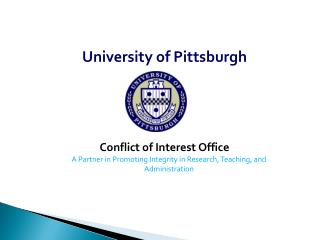 University of Pittsburgh Conflict of Interest Office A Partner in Promoting Integrity in Research, Teaching, and Admini