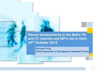 Recent  developments in the Baltic PE and VC markets and EIF's role in  them 24 th  October 2013