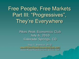 """Free People, Free Markets Part III: """"Progressives"""", They're Everywhere"""