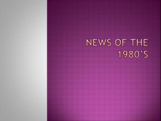 News of The 1980's