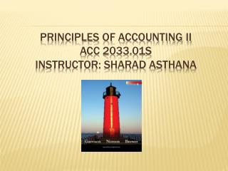 PRINCIPLES OF ACCOUNTING ii ACC 2033.01S INSTRUCTOR: SHARAD ASTHANA