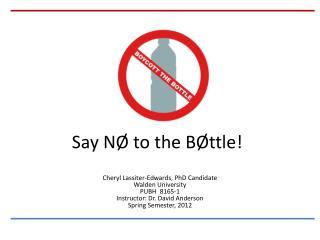 Say NØ to the BØttle!
