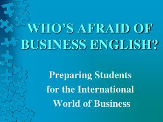 WHO'S AFRAID OF BUSINESS ENGLISH?