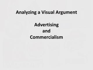 Analyzing a Visual Argument Advertising and Commercialism