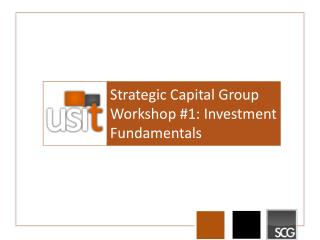 Strategic Capital Group  Workshop #1: Investment Fundamentals