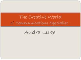 The Creative World of Communications Specialist  :
