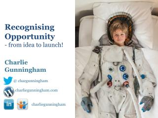 Recognising  Opportunity - from idea to  launch!