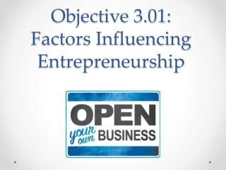 Objective 3.01: Factors Influencing Entrepreneurship