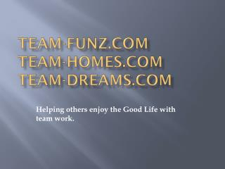 Team- Funz.Com Team- Homes.Com Team- Dreams.Com