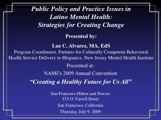 Public Policy and Practice Issues in  Latino Mental Health:  Strategies for Creating Change