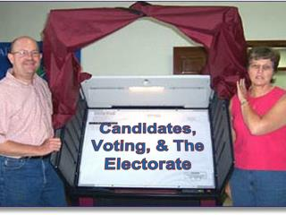 Candidates, Voting, & The Electorate