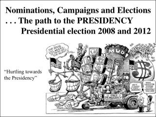 Nominations, Campaigns and Elections . . . The path to the PRESIDENCY 	Presidential election 2008 and 2012