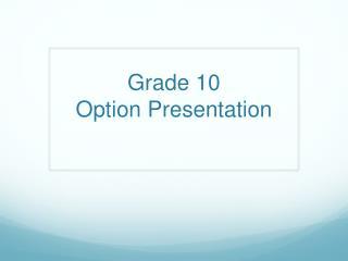 Grade 10 Option Presentation