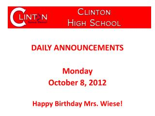 DAILY ANNOUNCEMENTS Monday October 8, 2012 Happy Birthday Mrs. Wiese!