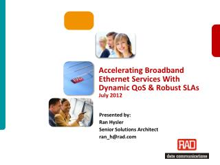 Accelerating Broadband Ethernet Services With Dynamic QoS & Robust SLAs July 2012