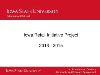 Iowa Retail Initiative Project 2013 - 2015