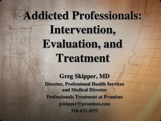 Addicted Professionals: Intervention, Evaluation, and Treatment