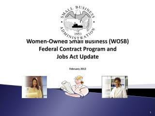 Women-Owned Small Business (WOSB) Federal Contract Program and Jobs Act Update February 2012