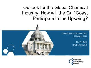 Outlook for the Global Chemical Industry: How will the Gulf Coast Participate in the Upswing?