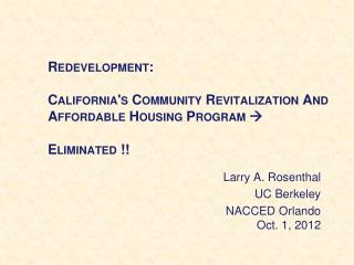 Redevelopment: California's Community Revitalization And Affordable Housing Program   Eliminated !!