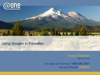 Grace Esteban March 6, 2012 For audio call Toll Free  1 - 888-886-3951 and use PIN/code  289625