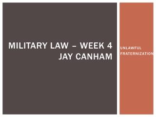 Military  Law – Week 4 Jay Canham