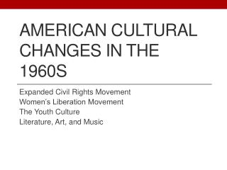 AMERICAN CULTURAL CHANGES IN THE 1960s